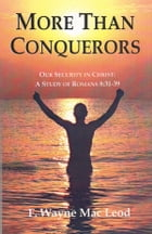 More Than Conquerors: Our Security in Christ: A Study of Romans 8:31-39 by F. Wayne Mac Leod