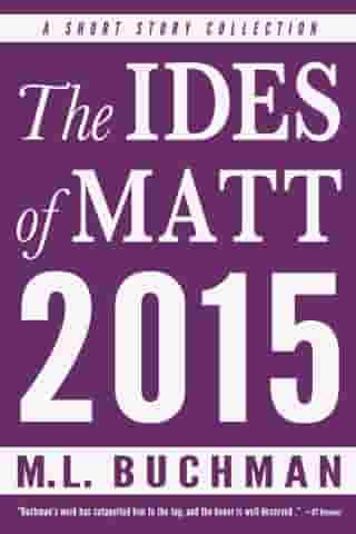 The Ides of Matt 2015 by M. L. Buchman