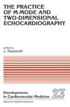 The Practice of M-Mode and Two-Dimensional Echocardiography by J.R. Roelandt
