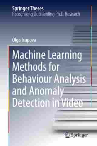 Machine Learning Methods for Behaviour Analysis and Anomaly Detection in Video