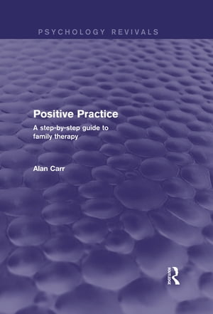 Positive Practice (Psychology Revivals) A Step-by-Step Guide to Family Therapy
