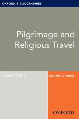 Book Pilgrimage and Religious Travel: Oxford Bibliographies Online Research Guide by Yousef Meri