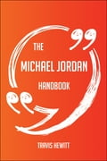 The Michael Jordan Handbook - Everything You Need To Know About Michael Jordan dd7b4286-cd39-436f-ad6e-b55811f44cd6