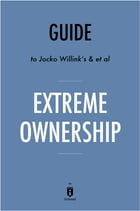 Guide to Jocko Willink's & et al Extreme Ownership by Instaread by Instaread