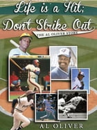 Life Is A Hit; Don't Strike Out by Al Oliver