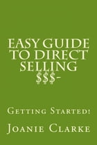 Easy Guide to Direct Selling $$$: Getting Started! by Joanie Clarke