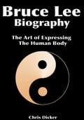 Bruce Lee Biography: The Art of Expressing The Human Body a36ab718-93ee-4cbe-9847-1b29262cc34d