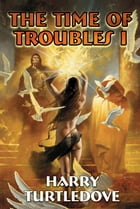 The Time of Troubles I by Harry Turtledove