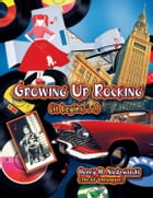 Growing Up Rocking by Henry M. Niedzwiecki (The Ol' Doowopper)