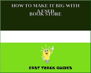HOW TO MAKE IT BIG WITH A USED BOOK STORE by Alexey