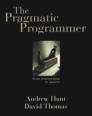 The Pragmatic Programmer From Journeyman to Master