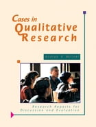Cases in Qualitative Research: Research Reports for Discussion and Evaluation by Andrea K Milinki
