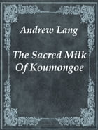 The Sacred Milk Of Koumongoe by Andrew Lang