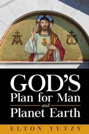 God's Plan for Man and Planet Earth