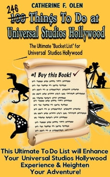 One Hundred Things to do at Universal Studios Hollywood Before you Die: The Ultimate Bucket List…