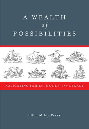 A Wealth of Possibilities: Navigating Family, Money, and Legacy by Ellen Miley Perry
