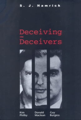 Book Deceiving the Deceivers: Kim Philby, Donald Maclean, and Guy Burgess by S. J. Hamrick