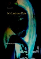 My Ladyboy Date: Give love a chance by Heinz Duthel