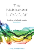 The Multicultural Leader: Developing a Catholic Personality, Second Edition by Dan Sheffield