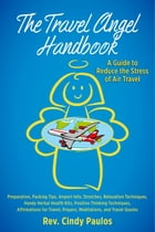 The Travel Angel Handbook - A Guide to Reduce the Stress of Air Travel: Preparation, Packing Tips, Airport Info, Stretches, Relaxation, Handy Herbal H by Rev. Cindy Paulos