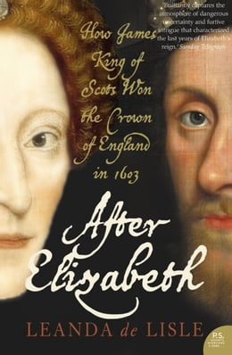 Book After Elizabeth: The Death of Elizabeth and the Coming of King James (Text Only) by Leanda de Lisle