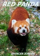 Red Panda: Amazing Nature Childrens Books, #3 by Spencer Jones