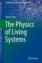 The Physics of Living Systems by Fabrizio Cleri