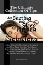 The Ultimate Collection Of Tips For Snoring And Sleep Apnea Solutions: Helpful Details For Sleep Apnea Symptoms And Other Sleep Disorders That Cause S by KMS Publishing