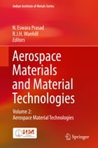 Aerospace Materials and Material Technologies: Volume 2: Aerospace Material Technologies by N. Eswara Prasad
