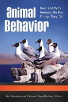 Animal Behavior: How and Why Animals Do the Things They Do [3 volumes]: How and Why Animals Do the Things They Do by Ken Yasukawa