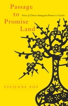Passage to Promise Land: Voices of Chinese Immigrant Women to Canada by Vivienne Poy