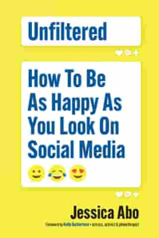 Unfiltered: How to Be as Happy as You Look on Social Media