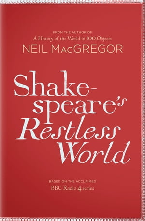 Shakespeare's Restless World An Unexpected History in Twenty Objects