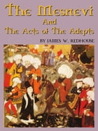 The Mesnevi And The Acts Of The Adepts by James W. Redhouse