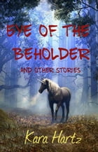 Eye of the Beholder and other stories by Kara Hartz