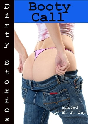 Dirty Stories: Booty Call, Erotic Tales by E. Z. Lay