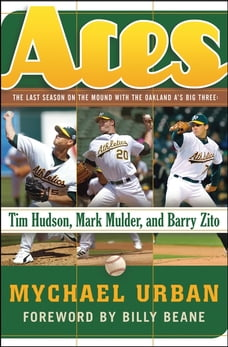 Aces: The Last Season on the Mound with the Oakland A's Big Three -- Tim Hudson, Mark Mulder, and…