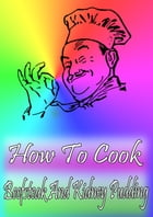How To Cook Beefsteak And Kidney Pudding by Cook & Book