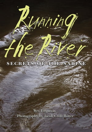 Running the River Secrets of the Sabine