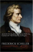 Aesthetical And Philosophical Essays by Frederick Schiller by Friedrich Schiller