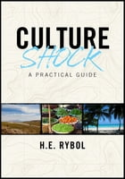 Culture Shock: A Practical Guide by H.E. Rybol