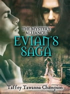 The Mystery Alliance: Evian's Saga by Taffey Tawanna Champion