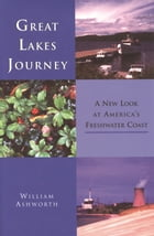 Great Lakes Journey: A New Look at America's Freshwater Coast by William Ashworth