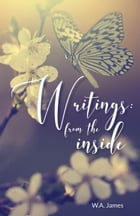 Writings: From The Inside by W.A. James