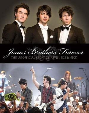 Jonas Brothers Forever: The Unofficial Story of Kevin,  Joe & Nick