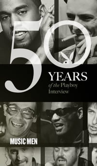 Music Men: The Playboy Interview: 50 Years of the Playboy Interview