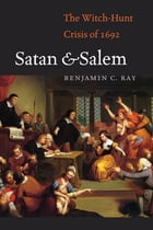Satan and Salem: The Witch-Hunt Crisis of 1692 by Benjamin C. Ray