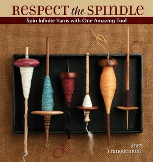 Respect the Spindle Spin Infinite Yarns with One Amazing Tool