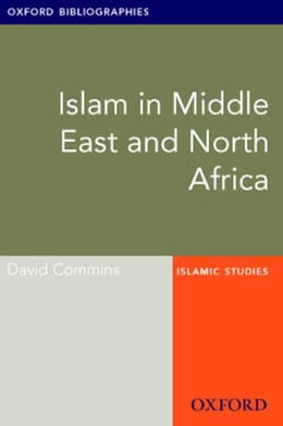 Book Islam in Middle East and North Africa: Oxford Bibliographies Online Research Guide by David Commins