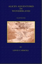 Alice's Adventures In Wonderland (Illustrated) by Lewis Carroll